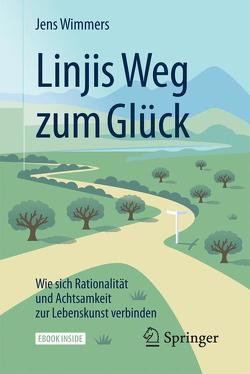 Linjis Weg zum Glück: Wie sich Rationalität und Achtsamkeit zur Lebenskunst verbinden von Wimmers,  Jens