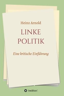 Linke Politik von Dr. Arnold,  Heinz