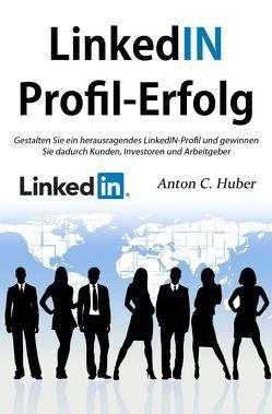 LinkedIN-Profil – Erfolg von Huber,  Anton C.