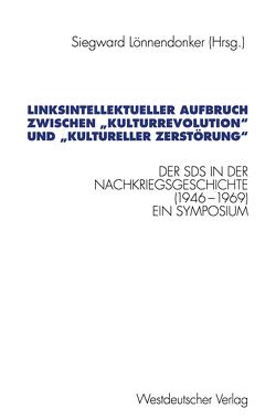 """Linksintellektueller Aufbruch zwischen """"Kulturrevolution"""" und """"kultureller Zerstörung"""" von Lönnendonker,  Siegward"""