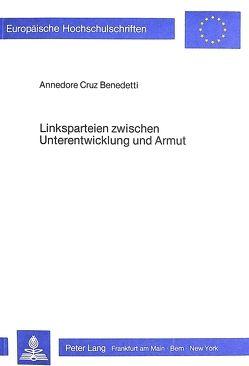 Linksparteien zwischen Unterentwicklung und Armut von Cruz Benedetti,  Annedore