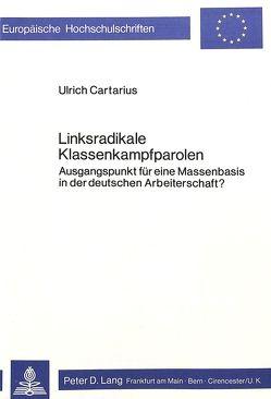 Linksradikale Klassenkampfparolen von Cartarius,  Ulrich