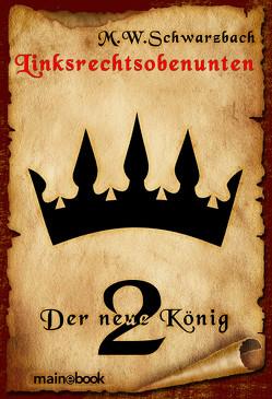Linksrechtsobenunten – Band 2: Der neue König von Schwarzbach,  M.W.