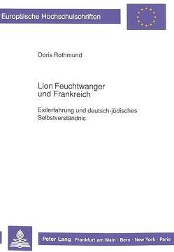 Lion Feuchtwanger und Frankreich von Rothmund,  Doris
