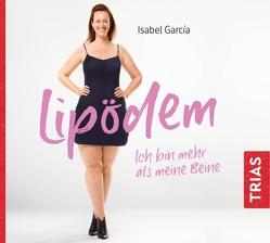 Lipödem – Ich bin mehr als meine Beine (Hörbuch, ungekürzte Lesung) von García,  Isabel