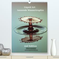 Liquid Art – tanzende Wassertropfen 2nd Edition (Premium, hochwertiger DIN A2 Wandkalender 2021, Kunstdruck in Hochglanz) von Geist,  Stephan