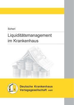 Liquiditätsmanagement im Krankenhaus von Scherl,  Josef