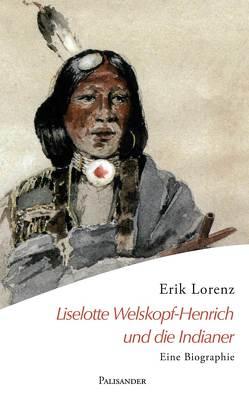 Liselotte Welskopf-Henrich und die Indianer von Lorenz,  Erik, Stark,  Isolde, Welskopf,  Rudolf