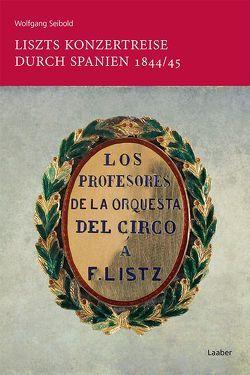 Liszts Konzertreise durch Spanien 1844/45 von Seibold,  Wolfgang