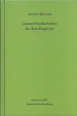 Litanei-Handschriften der Karolingerzeit von Krüger,  Astrid