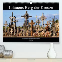 Litauens Berg der Kreuze – Wallfahrtssort und Nationalheiligtum (Premium, hochwertiger DIN A2 Wandkalender 2021, Kunstdruck in Hochglanz) von von Loewis of Menar,  Henning