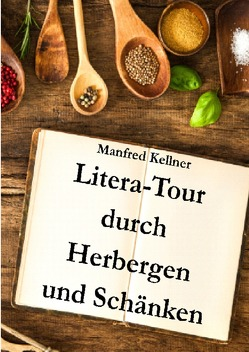 Litera-Tour durch Herbergen und Schänken von Kellner,  Manfred