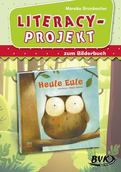 """Literacy-Projekt zum Bilderbuch """"Heule Eule"""" von Brombacher,  Mareike"""