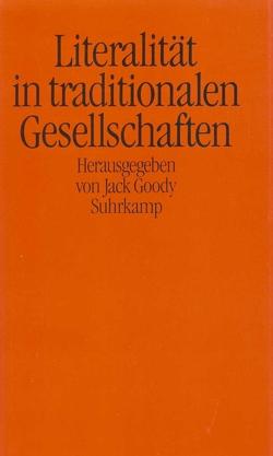 Literalität in traditionalen Gesellschaften von Goody,  Jack, Herborth,  Friedhelm, Lindquist,  Thomas