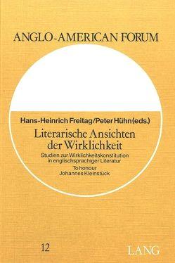 Literarische Ansichten der Wirklichkeit von Freitag,  Hans-Heinrich, Hühn,  Peter