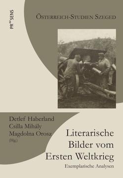 Literarische Bilder vom Ersten Weltkrieg von Haberland,  Detlev, Mihály,  Csilla, Orosz,  Magdolna