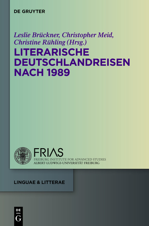 Literarische Deutschlandreisen nach 1989 von Brückner,  Leslie, Meid,  Christopher, Rühling,  Christine