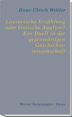 Literarische Erzählung oder kritische Analyse? Ein Duell in der gegenwärtigen Geschichtswissenschaft von Wehler,  Hans-Ulrich