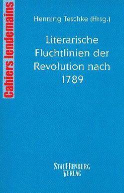 Literarische Fluchtlinien der Revolution nach 1789 von Teschke,  Henning