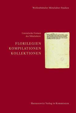 Literarische Formen des Mittelalters: Florilegien, Kompilationen, Kollektionen von Elm,  Kaspar