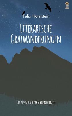 Literarische Gratwanderungen von Hornstein,  Felix