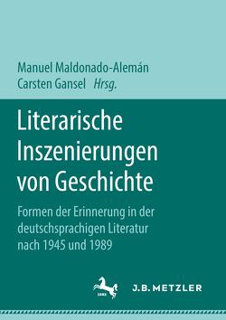 Literarische Inszenierungen von Geschichte von Gansel,  Carsten, Maldonado Alemán,  Manuel