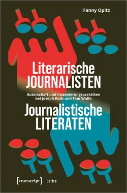 Literarische Journalisten – journalistische Literaten von Opitz,  Fanny