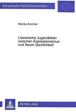 Literarische Jugendbilder zwischen Expressionismus und Neuer Sachlichkeit von Sommer,  Monika
