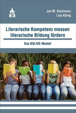 Literarische Kompetenz messen, literarische Bildung fördern von Boelmann,  Jan M., König,  Lisa