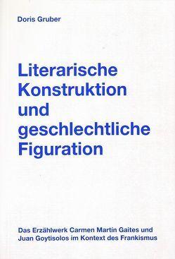 Literarische Konstruktion und geschlechtliche Figuration von Gruber,  Doris