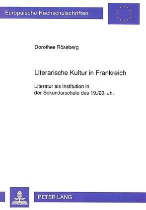 Literarische Kultur in Frankreich von Röseberg,  Dorothee
