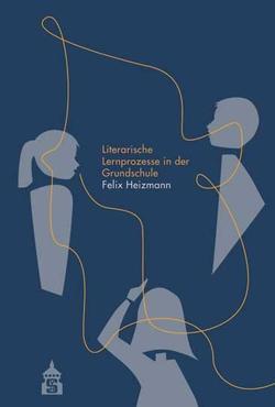 Literarische Lernprozesse in der Grundschule von Heizmann,  Felix