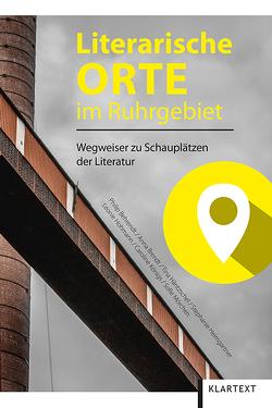 Literarische Orte im Ruhrgebiet von Behrendt,  Philip, Brendt,  Anna, Häntzschel,  Tina, u.a.