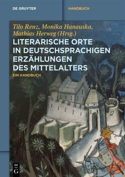 Literarische Orte in deutschsprachigen Erzählungen des Mittelalters von Hanauska,  Monika, Herweg,  Mathias, Renz,  Tilo