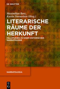 Literarische Räume der Herkunft von Benz,  Maximilian, Dennerlein,  Katrin