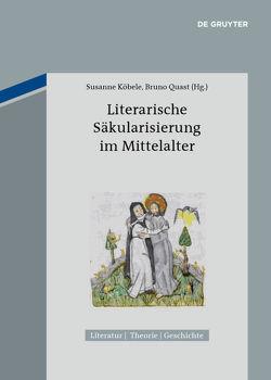 Literarische Säkularisierung im Mittelalter von Köbele,  Susanne, Quast,  Bruno