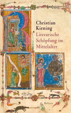 Literarische Schöpfung im Mittelalter von Kiening,  Christian