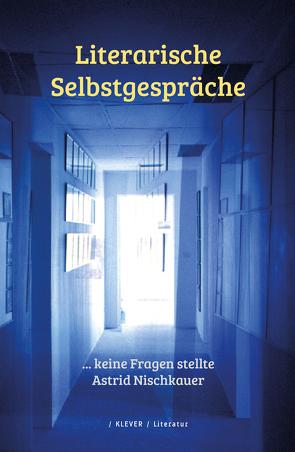 Literarische Selbstgespräche von Nischkauer,  Astrid