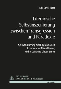 Literarische Selbstinszenierung zwischen Transgression und Paradoxie von Jäger,  Frank Oliver