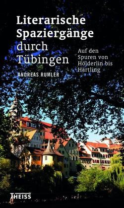 Literarische Spaziergänge durch Tübingen von Rumler,  Andreas