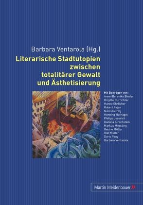 Literarische Stadtutopien zwischen totalitärer Gewalt und Ästhetisierung von Ventarola,  Barbara