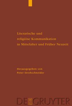 Literarische und religiöse Kommunikation in Mittelalter und Früher Neuzeit von Strohschneider,  Peter