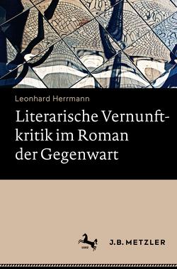 Literarische Vernunftkritik im Roman der Gegenwart von Herrmann,  Leonhard