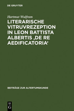 Literarische Vitruvrezeption in Leon Battista Albertis 'De re aedificatoria' von Wulfram,  Hartmut