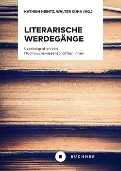 Literarische Werdegänge von Heintz,  Kathrin, Kühn,  Walter