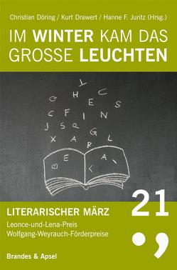 Literarischer März. Leonce- und -Lena-Preis / Im Winter kam das große Leuchten von Döring,  Christian, Drawert,  Kurt, Juritz,  Hanne F.