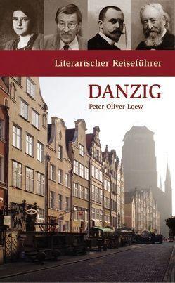 Literarischer Reiseführer Danzig von Loew,  Peter Oliver