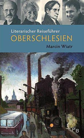 Literarischer Reiseführer Oberschlesien von Wiatr,  Marcin