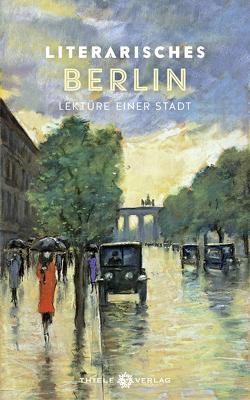 Literarisches Berlin von Thiele,  Johannes
