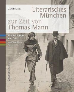 Literarisches München zur Zeit von Thomas Mann von Tworek,  Elisabeth